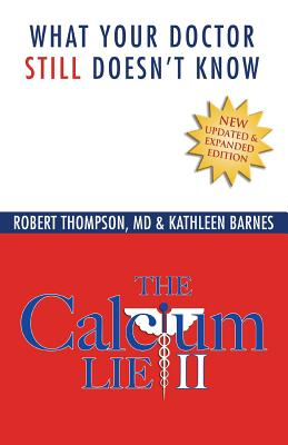 The Calcium Lie II: What Your Doctor Still Doesn't Know: How Mineral Imbalances Are Damaging Your Health - Thompson MD, Robert