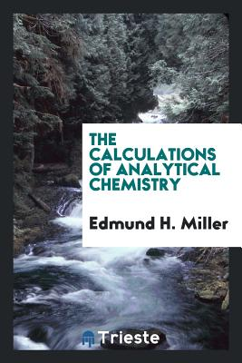 The Calculations of Analytical Chemistry - Miller, Edmund H