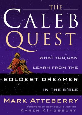 The Caleb Quest: What You Can Learn from the Boldest Dreamer in the Bible - Atteberry, Mark