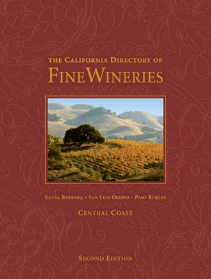 The California Directory of Fine Wineries: Central Coast: Santa Barbara, San Luis Obispo, Paso Robles - Badger, K Reka, and Crabtree, Cheryl, and Holmes, Robert (Photographer)