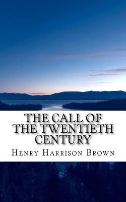 The Call of the Twentieth Century - Brown, Henry Harrison
