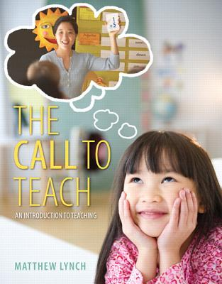 The Call to Teach: An Introduction to Teaching, Enhanced Pearson Etext with Loose-Leaf Version -- Access Card Package - Lynch, Matthew