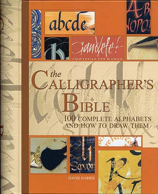 The Calligrapher's Bible: 100 Complete Alphabets and How to Draw Them - Harris, David