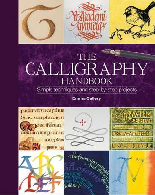 The Calligraphy Handbook: Simple Techniques and Step-by-step Projects - Callery, Emma