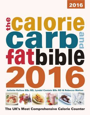 The Calorie, Carb and Fat Bible 2016: The UK's Most Comprehensive Calorie Counter 2016 - Costain, Lyndel, and Kellow, Juliette, and Walton, Rebecca
