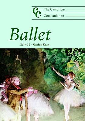 The Cambridge Companion to Ballet - Kant, Marion (Editor)