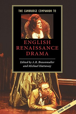 The Cambridge Companion to English Renaissance Drama - Braunmuller, A R (Editor), and Hattaway, Michael (Editor)