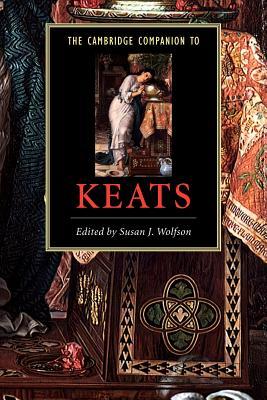 The Cambridge Companion to Keats - Wolfson, Susan J (Editor), and Susan J, Wolfson (Editor)