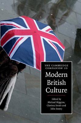 The Cambridge Companion to Modern British Culture - Higgins, Michael (Editor), and Smith, Clarissa (Editor), and Storey, John (Editor)