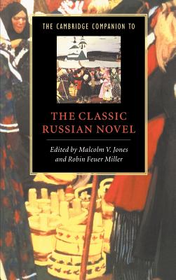 The Cambridge Companion to the Classic Russian Novel - Jones, Malcolm V (Editor), and Miller, Robin Feuer (Editor), and Milne, Lesley, Professor (Contributions by)