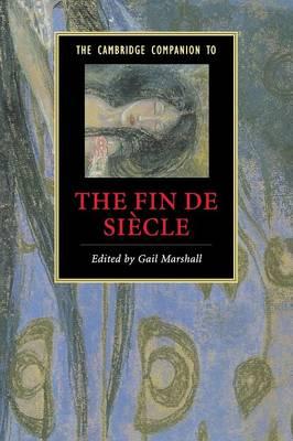 The Cambridge Companion to the Fin de Siècle - Marshall, Gail (Editor)