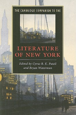 The Cambridge Companion to the Literature of New York - Patell, Cyrus R K (Editor), and Waterman, Bryan, Professor, Ph.D. (Editor)