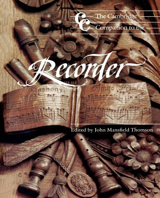 The Cambridge Companion to the Recorder - Thomson, John Mansfield (Editor), and Rowland-Jones, Anthony (Editor), and Bruggen, Daniel (Foreword by)