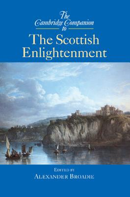 The Cambridge Companion to the Scottish Enlightenment - Broadie, Alexander (Editor)