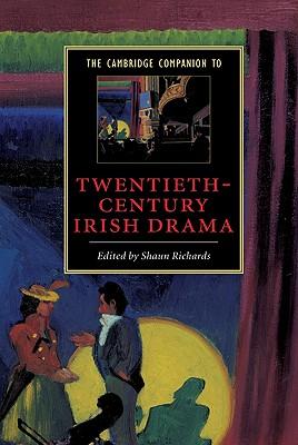 The Cambridge Companion to Twentieth-Century Irish Drama - Richards, Shaun (Editor)