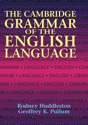 The Cambridge Grammar of the English Language - Huddleston, Rodney D, and Pullum, Geoffrey K, and Pullman, Geoffrey K