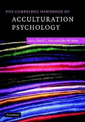 The Cambridge Handbook of Acculturation Psychology - Sam, David L (Editor), and Berry, John W (Editor)