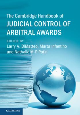 The Cambridge Handbook of Judicial Control of Arbitral Awards - DiMatteo, Larry A. (Editor), and Infantino, Marta (Editor), and Potin, Nathalie M-P (Editor)