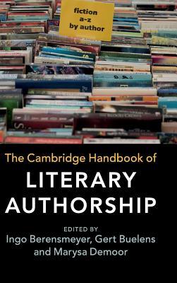 The Cambridge Handbook of Literary Authorship - Berensmeyer, Ingo (Editor), and Buelens, Gert (Editor), and Demoor, Marysa (Editor)