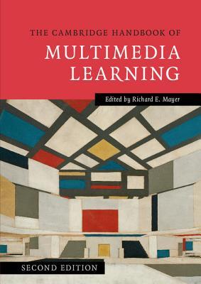 The Cambridge Handbook of Multimedia Learning - Mayer, Richard E (Editor)