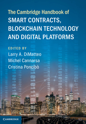 The Cambridge Handbook of Smart Contracts, Blockchain Technology and Digital Platforms - Dimatteo, Larry A (Editor), and Cannarsa, Michel (Editor), and Poncibò, Cristina (Editor)
