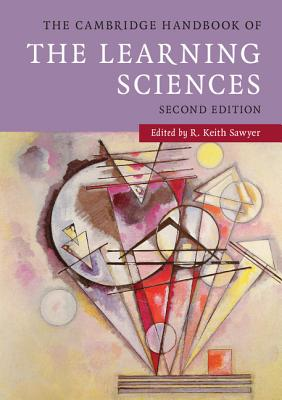 The Cambridge Handbook of the Learning Sciences - Sawyer, R Keith (Editor)