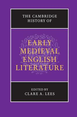 The Cambridge History of Early Medieval English Literature - Lees, Clare A. (Editor)