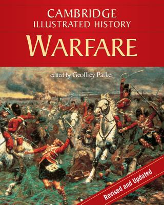 The Cambridge Illustrated History of Warfare: The Triumph of the West - Parker, Geoffrey, Professor (Editor)