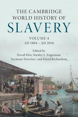 The Cambridge World History of Slavery: Volume 4, AD 1804-AD 2016 - Bradley, Keith (Editor), and Cartledge, Paul (Editor), and Eltis, David (Editor)