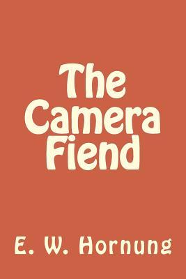 The Camera Fiend - Hornung, E W