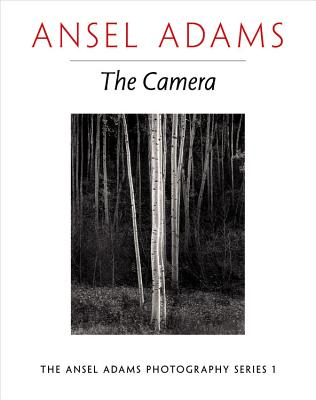 The Camera - Adams, Ansel, and Baker, Robert