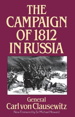 The Campaign of 1812 in Russia - Von Clausewitz, Carl, General