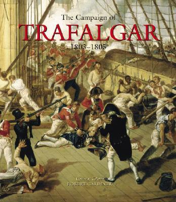 The Campaign of Trafalgar: 1803-1805 - Gardiner, Robert (Editor)