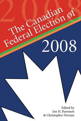 The Canadian Federal Election of 2008 - Pammett, Jon H (Editor), and Dornan, Christopher (Editor)