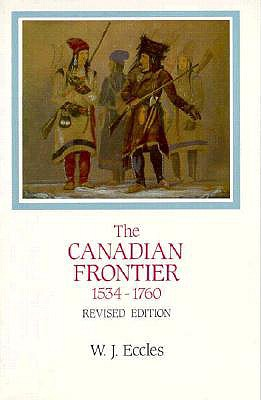 The Canadian Frontier, 1534-1760 - Eccles, W J