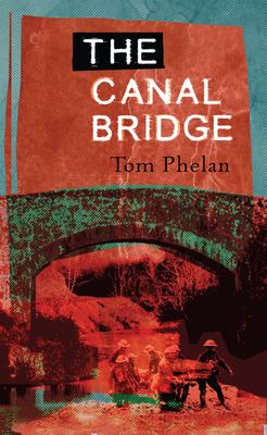 The Canal Bridge - Phelan, Tom
