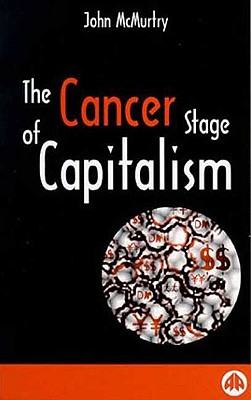 The Cancer Stage of Capitalism - McMurtry, John