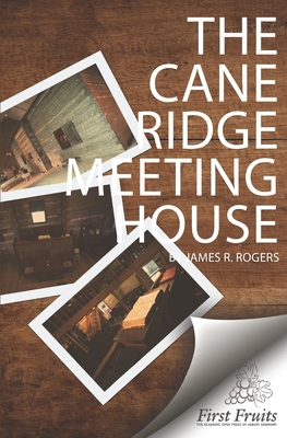 The Cane Ridge Meeting-House - Rogers, James R