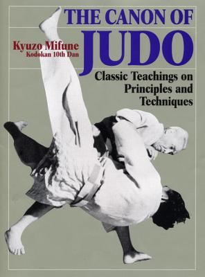 The Canon of Judo: Classic Teachings on Principles and Techniques - Mifune, Kyuzo, and White, Fran Oise (Translated by)