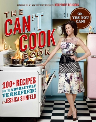 The Can't Cook Book: Recipes for the Absolutely Terrified! - Seinfeld, Jessica