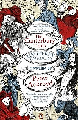 The Canterbury Tales: A retelling by Peter Ackroyd - Chaucer, Geoffrey, and Ackroyd, Peter