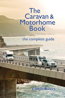 The Caravan & Motorhome Book: The Complete Guide - Rivers, Collyn
