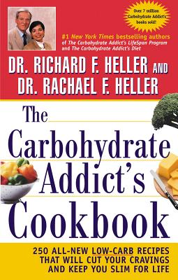 The Carbohydrate Addict's Cookbook: 250 All-New Low-Carb Recipes That Will Cut Your Cravings and Keep You Slim for Life - Heller, Richard F, Dr., and Heller, Rachael F, Dr.