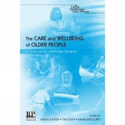 The Care and Wellbeing of Older People: A Textbook for Healthcare Students - Kydd, Angela (Editor), and Duffy, Tim (Editor), and Duffy, Raymond (Editor)