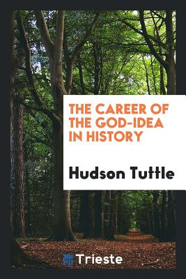 The Career of the God-Idea in History - Tuttle, Hudson