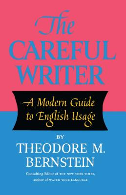 The Careful Writer: A Modern Guide to English Usage - Bernstein, Theodore