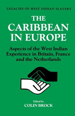 The Caribbean in Europe: Aspects of the West Indies Experience in Britain, France and the Netherland - Brock, Colin