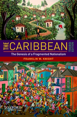 The Caribbean: The Genesis of a Fragmented Nationalism - Knight, Franklin W