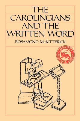 The Carolingians and the Written Word - McKitterick, Rosamond