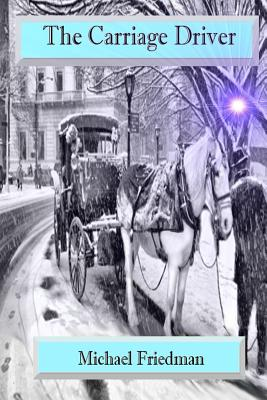 The Carriage Driver - Friedman, Michael, and Jordan, Maria (Introduction by), and Eastman, Genna (Foreword by)